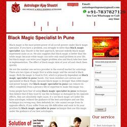 Black magic specialist in Pune If you have a problem, you struggle to solve than  black magic specialist  Ajay Shastri is the best approach, because nobody black magic experiment same as us.