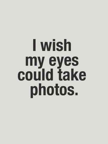 Eu queria que meus olhos tirassem fotos