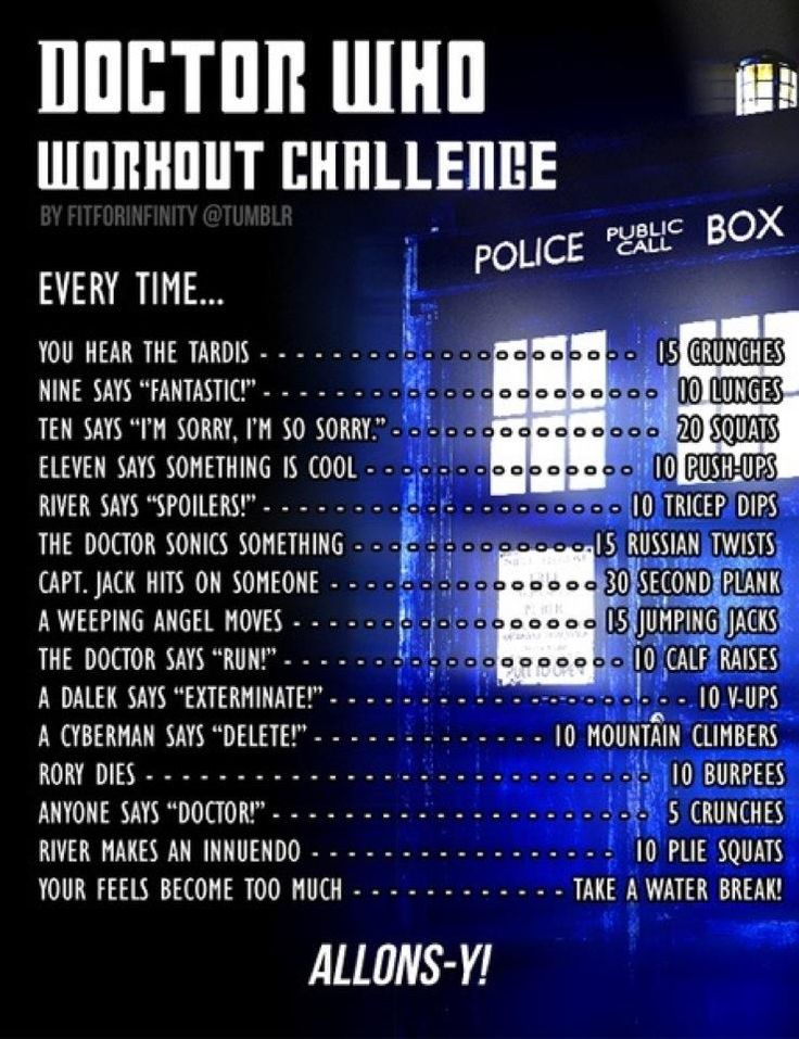 Doctor Who Workout Challenge. I'm about to start the whole series over, one or two episodes a day.
