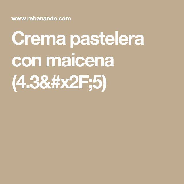 Crema pastelera con maicena (4.3/5)