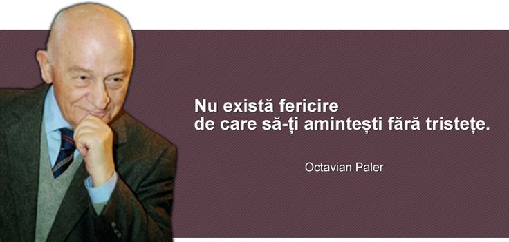 """It translates like this """" There is no happiness you can remember of , without sadness"""" - Octavian Paler"""