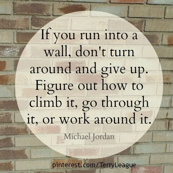 If you run into a wall, don't turn around and give up... #quotes