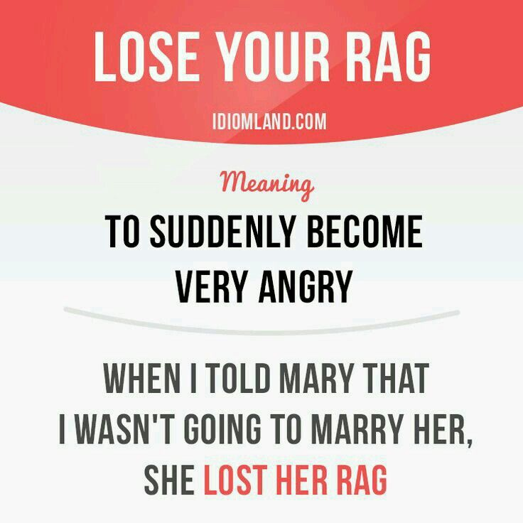 Idiom: lose your rag