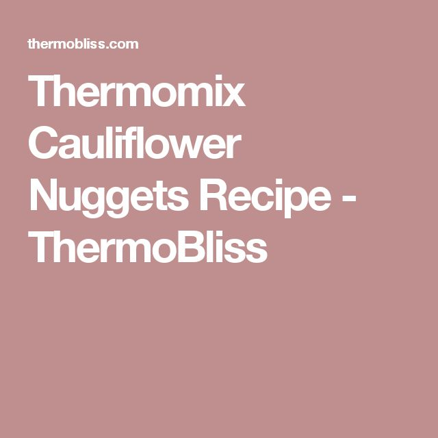 Thermomix Cauliflower Nuggets Recipe - ThermoBliss