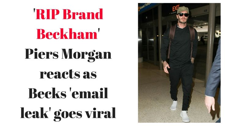 'RIP Brand Beckham' Piers Morgan reacts as Becks 'email leak' goes viral - YouTube