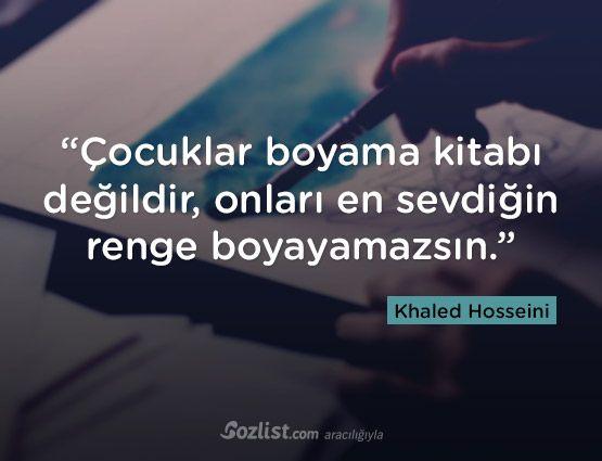 """""""Çocuklar boyama kitabı değildir, onları en sevdiğin renge boyayamazsın."""" #khaled #hosseini #halit #hüseyni #sözleri #şair #yazar #kitap #anlamlı #özlü #alıntı #sözler"""