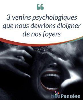 3 venins psychologiques que nous devrions éloigner de nos foyers Qu'est-ce qui définit un foyer où il fait bon vivre et quels sont les #comportements à #éradiquer avant qu'ils ne le #détruisent ? #Psychologie
