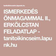 ISMERKEDÉS ÖNMAGAMMAL II., ERKÖLCSTAN FELADATLAP - tanitoikincseim.lapunk.hu