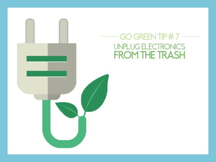 #GoGreen Tip #7: Unplug Electronics From The Trash - Every electronic device that hits the trash also hits the environment with harmful chemicals and pollutants. Take advantage of local collection centers to properly dispose of discarded electronics.