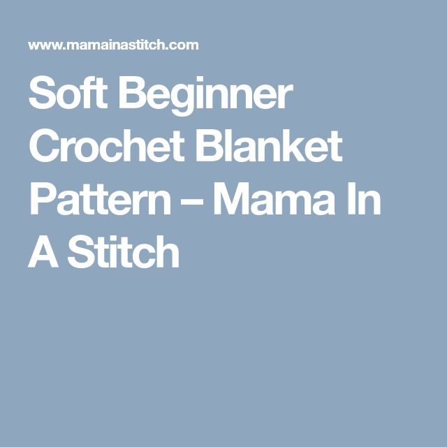 Soft Beginner Crochet Blanket Pattern – Mama In A Stitch