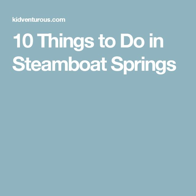 10 Things to Do in Steamboat Springs
