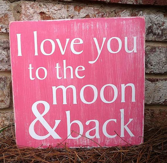 I love you to the moon & back, and old Southern saying that I still use today :)