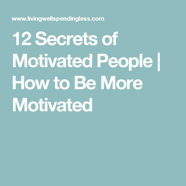 12 Secrets of Motivated People | How to Be More Motivated