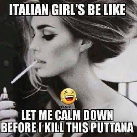 Haha! Yup! The Italian temper at its finest! Don't mess with it unless you want to get your culo kicked!