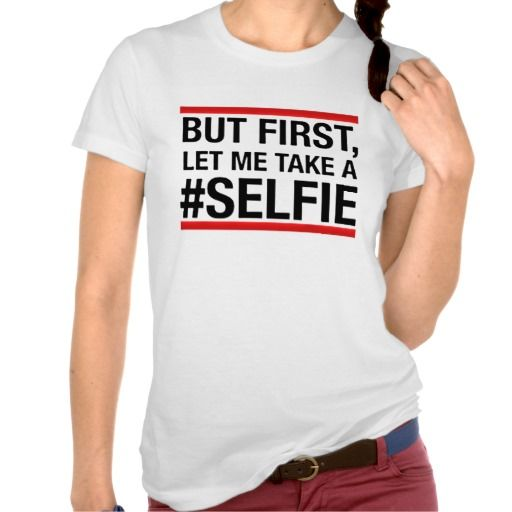 But first, let me take a selfie t-shirts. get it on : http://www.zazzle.com/but_first_let_me_take_a_selfie_t_shirts-235736669039427998?view=113966682596582431&rf=238054403704815742