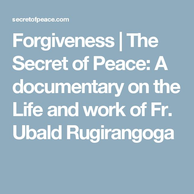 Forgiveness | The Secret of Peace: A documentary on the Life and work of Fr. Ubald Rugirangoga