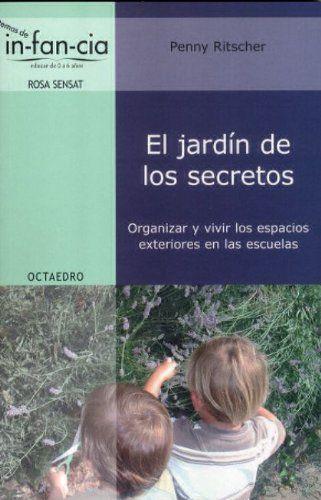 El jardín de los secretos: Organizar y vivir los espacios exteriores en las escuelas Temas de Infancia: Amazon.es: Penny Ritscher, Mari Carmen Doñate Ruiz: Libros