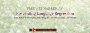 Preventing Language Regression - I interviewed Knut Wittkowski, PhD DSc about preventing language regression. You can sign up for the replay below:  Among the >60,000 U.S. children who develop autism spectrum disorders (ASD) every year, 20,000 become nonverbal and will have to rely on assisted living for the rest of their life. What if there is a way to prevent language regression in babies? Listen in as I interview Knut Wittkowski of The Rockefeller University about