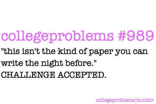 College Problem #989: every time haha