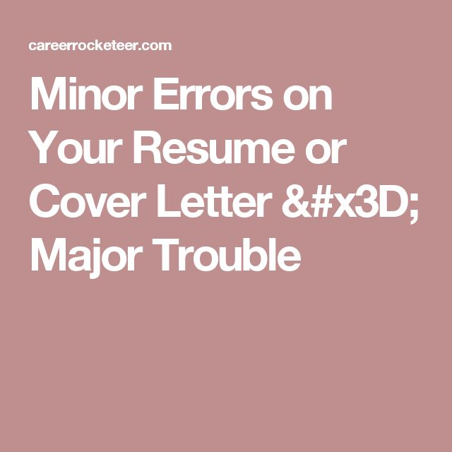 Minor Errors on Your Resume or Cover Letter u003d Major Trouble Your - how to make perfect resume