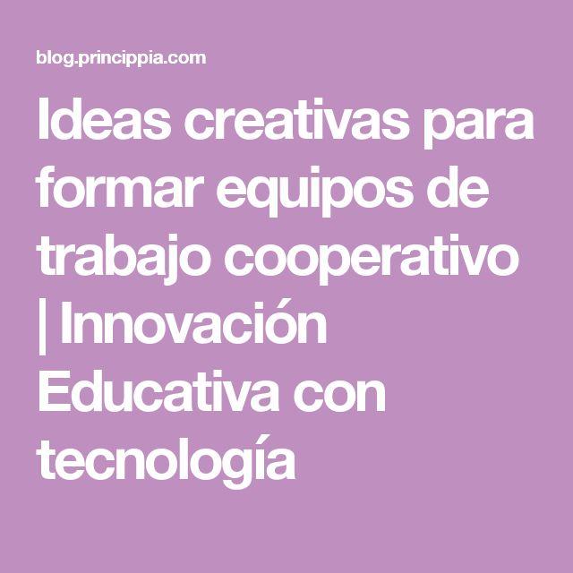Ideas creativas para formar equipos de trabajo cooperativo                  |                   Innovación Educativa con tecnología