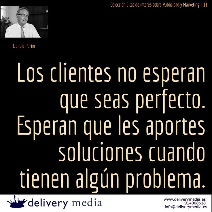 Los clientes no esperan que seas perfecto. Esperan que les aportes soluciones cuándo tienen un problema - Donald Porter