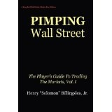 Pimping Wall Street The Player's Guide To Trading The Markets, Vol. I (Hardcover)By Henry Billingslea Jr.