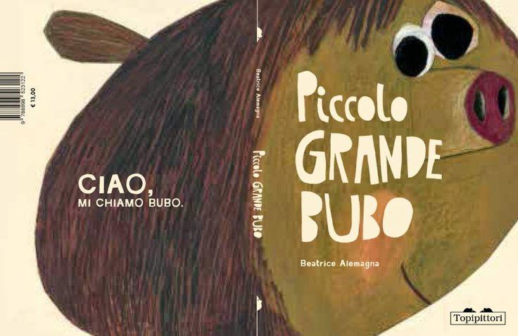 Beatrice Alemagna, Piccolo Grande Bubo .      Beatrice Alemagna, Piccolo Grande Bubo .   Incontriamo Bubo Bubissimo de' Bubis nella sua l...