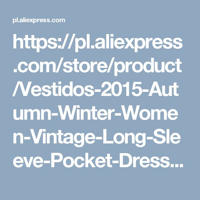 https://pl.aliexpress.com/store/product/Vestidos-2015-Autumn-Winter-Women-Vintage-Long-Sleeve-Pocket-Dress-Ladies-Casual-Loose-Solid-V-Neck/1679371_32454846577.html