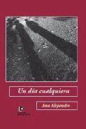 """Novela, Un día cualquiera"""", Ana Alejandre, Editorial Manuscritos, Madrid, 2013."""
