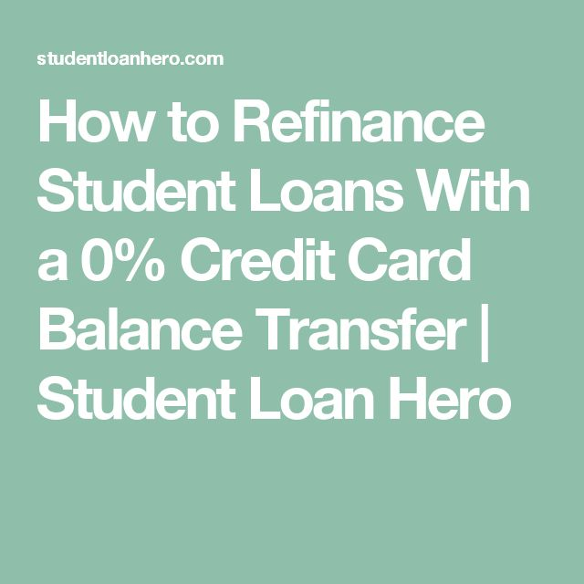 How to Refinance Student Loans With a 0% Credit Card Balance Transfer   Student Loan Hero