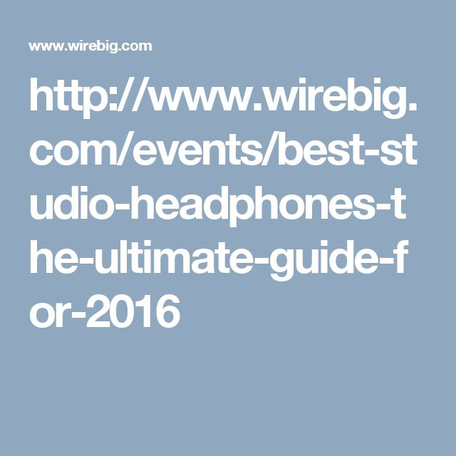 http://www.wirebig.com/events/best-studio-headphones-the-ultimate-guide-for-2016