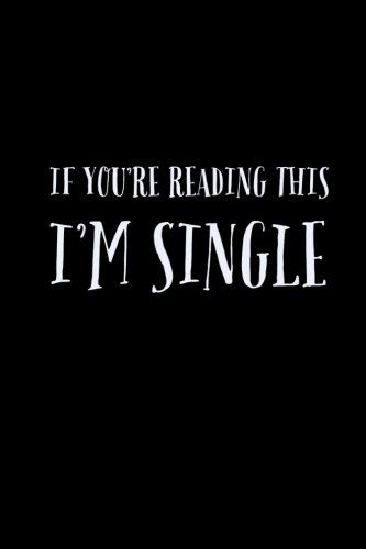 If You're Reading This I'm Single by Bitchy Fits https://www.amazon.com/dp/198177310X/ref=cm_sw_r_pi_dp_U_x_GWZxAb90TTRHR