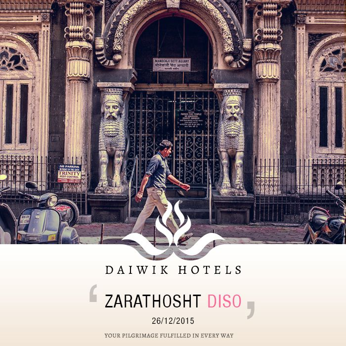 ZARATHOSHT DISO. 26TH DECEMBER 2015. The Parsi community commemorates the death anniversary of Zarathushtra on this day. He was the founder of the Zoroastrian religion and he is remembered on the eleventh day (Khorshed) of the tenth month (Dae) of the seasonal calendar. On this day Parsis pray to their prophet at home and also visit the agiary, the fire temple to hear discourses on the life of Zarathushtra. Daiwik Hotels wishes everyone on the auspicious occasion of Zarathosht Diso.