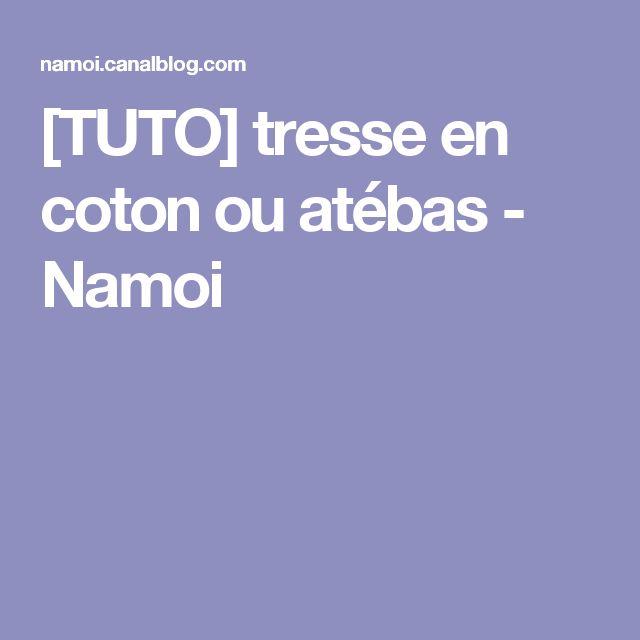 [TUTO] tresse en coton ou atébas - Namoi