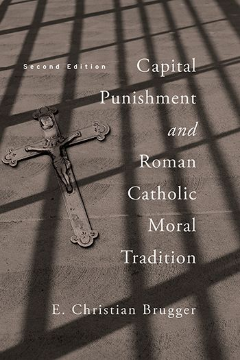 Capital Punishment and Roman Catholic Moral Tradition, Second Edition by E. Christian Brugger