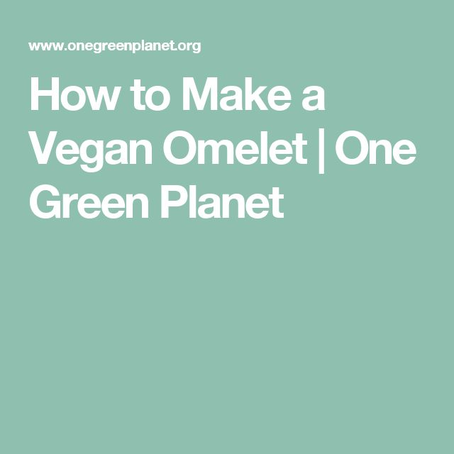 How to Make a Vegan Omelet | One Green Planet