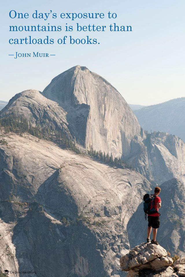 """One day's exposure to mountains is better than cartloads of books"" - John Muir"