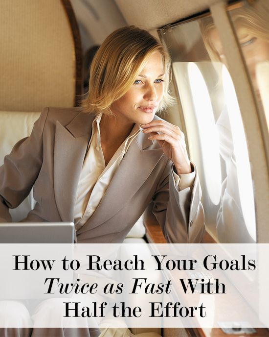 How To Reach Your Goals Twice As Fast With Half The Effort   Levo   Career