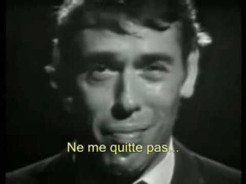 Ne me quitte pas - French subtitled  Paroles et Musique: Jacques Brel 1959   One of the most romantic lyrics in the world musics, composée by Jacques Brel (April 8, 1929 - October 9, 1978) was a Belgian French-speaker author-composer with such a strong power of expression in his lyrics that many consider him a poet as well. He also had some mino...