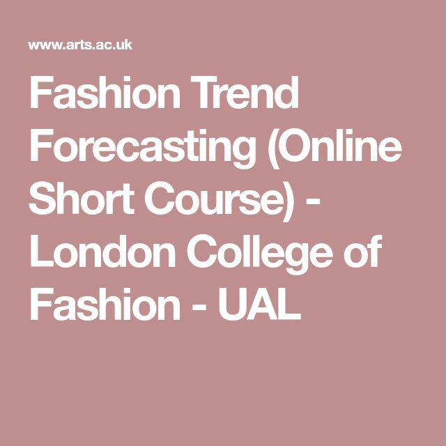 Fashion Trend Forecasting (Online Short Course) - London College of Fashion - UAL