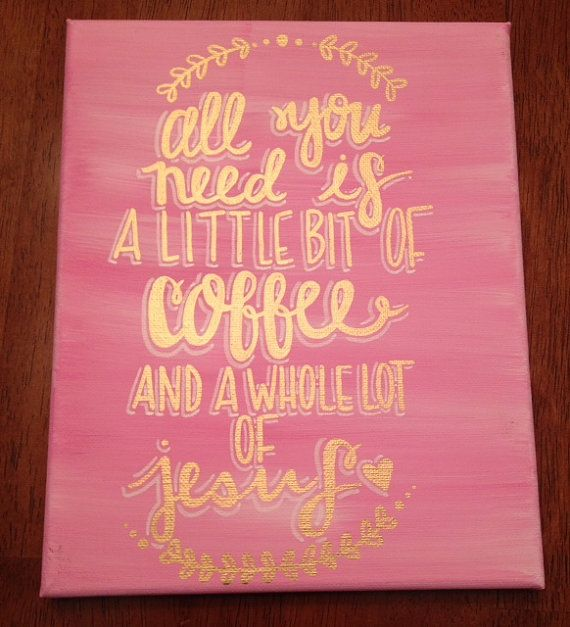 Hey, I found this really awesome Etsy listing at https://www.etsy.com/listing/174870836/canvas-quote-coffee-and-jesus-all-you