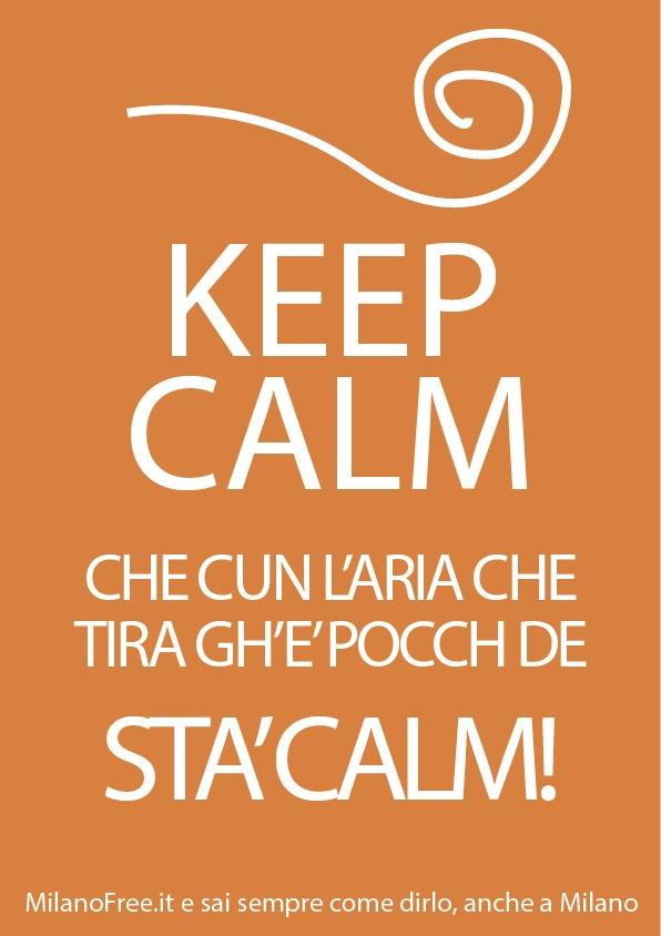 #keep #calm #milano #milan #dialetto http://milanofree.it/ Stai calmo che con l' #aria che tira c'è poco da stare calmi!