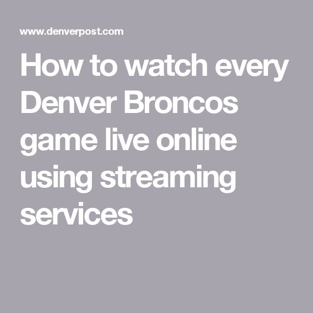 How to watch every Denver Broncos game live online using streaming services