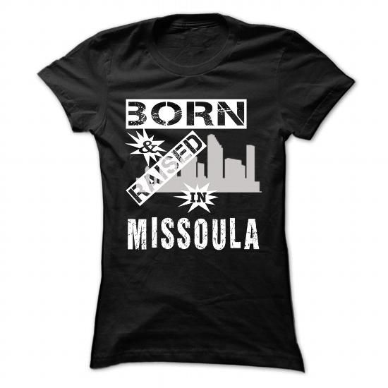 Born And Raised In Missoula - Cool City Shirt !!! #city #tshirts #Missoula #gift #ideas #Popular #Everything #Videos #Shop #Animals #pets #Architecture #Art #Cars #motorcycles #Celebrities #DIY #crafts #Design #Education #Entertainment #Food #drink #Gardening #Geek #Hair #beauty #Health #fitness #History #Holidays #events #Home decor #Humor #Illustrations #posters #Kids #parenting #Men #Outdoors #Photography #Products #Quotes #Science #nature #Sports #Tattoos #Technology #Travel #Weddings…