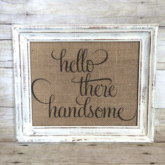 Hello There Handsome  Burlap Art Print  by BellaGreyVintage