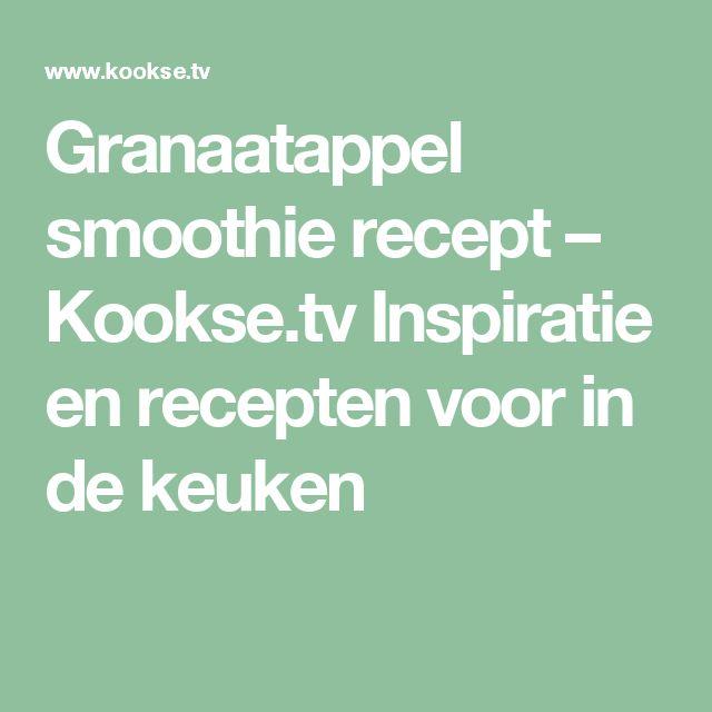 Granaatappel smoothie recept – Kookse.tv Inspiratie en recepten voor in de keuken