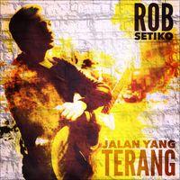 Jalan Yang Terang - Single by Rob Setiko