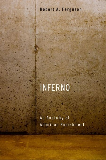 Inferno: An Anatomy of American Punishment | Robert A. Ferguson | Published March 3rd, 2014