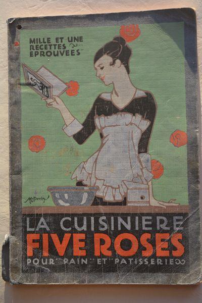 La cuisinière Five Roses -1915. Véritable petite perle, livre ayant appartenu à Françoise la mère de la blogueuse Michèle. On y fait d'ailleurs allusion à la fleur pour parler de farine.